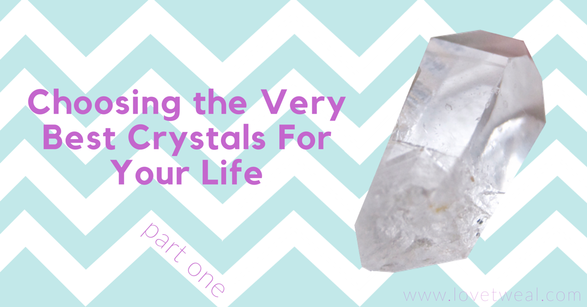 Choosing the best crystals for your life part one