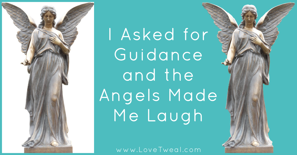 I Asked for Guidance and the Angels Made Me Laugh