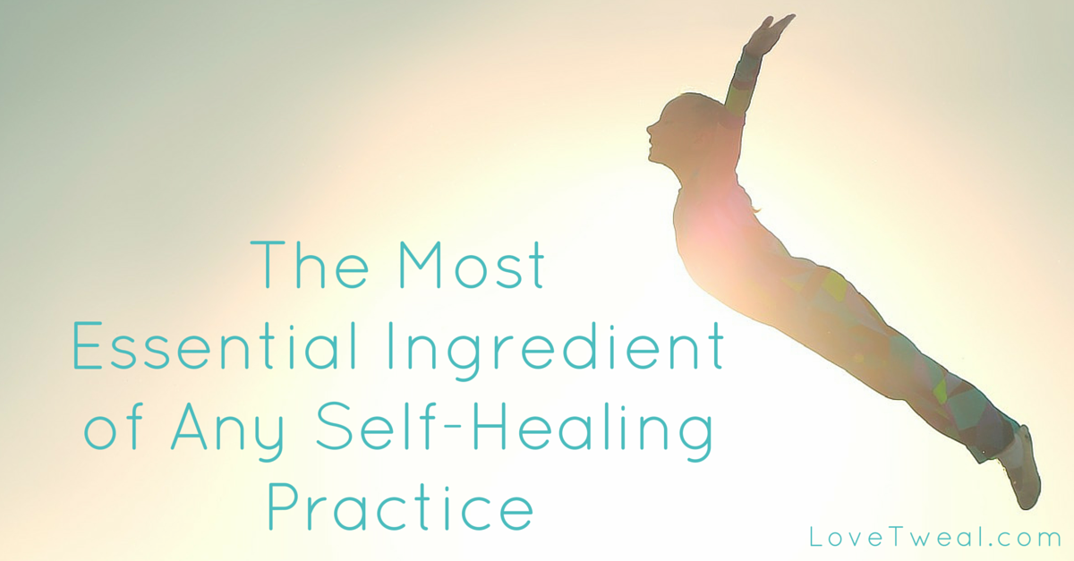 The Most Essential Ingredient of Any Self-Healing Practice