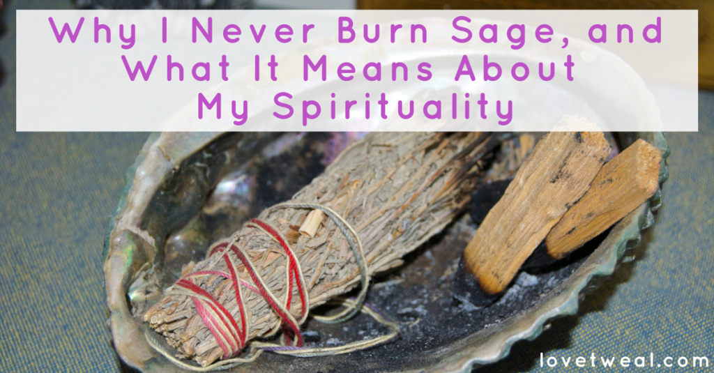 Why I Never Burn Sage, and What It Means About My Spirituality