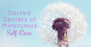 sacred secrets of miraculous self-care graphic blog image love tweal