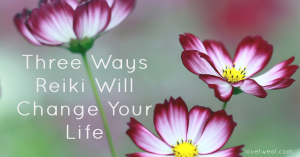 three ways reiki will change your life