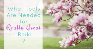 what tools are needed for really great reiki?